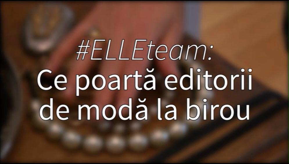 #ELLEteam: Cu ce se imbraca editorii de moda la birou #4 (VIDEO)