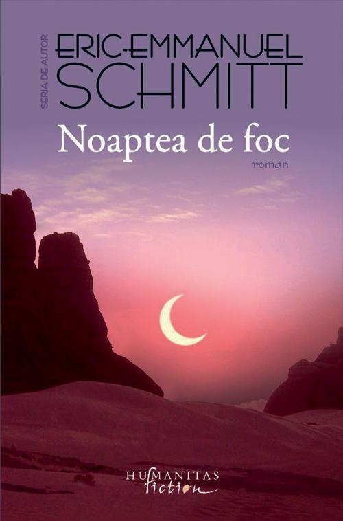 O carte pe saptamana: Noaptea de foc – Eric-Emmanuel Schmitt (Editura Humanitas)