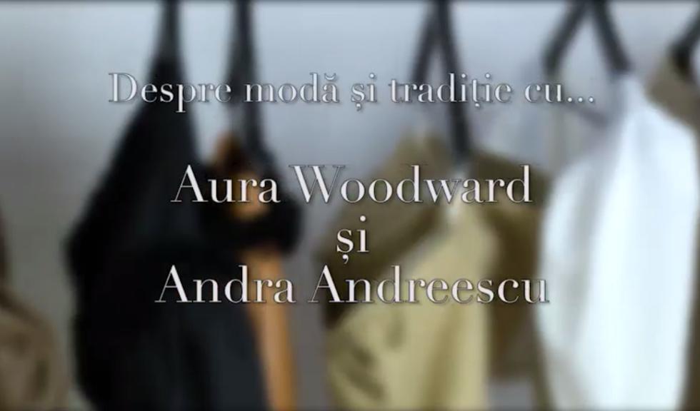 Despre moda si traditie cu… Aura Woodward si Andra Andreescu (VIDEO)