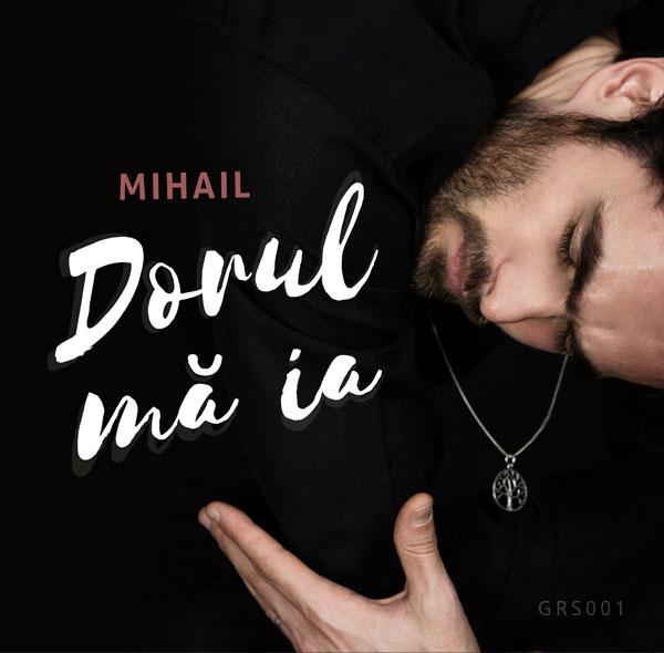 """Mihail lansează piesa """"Dorul mă ia"""""""