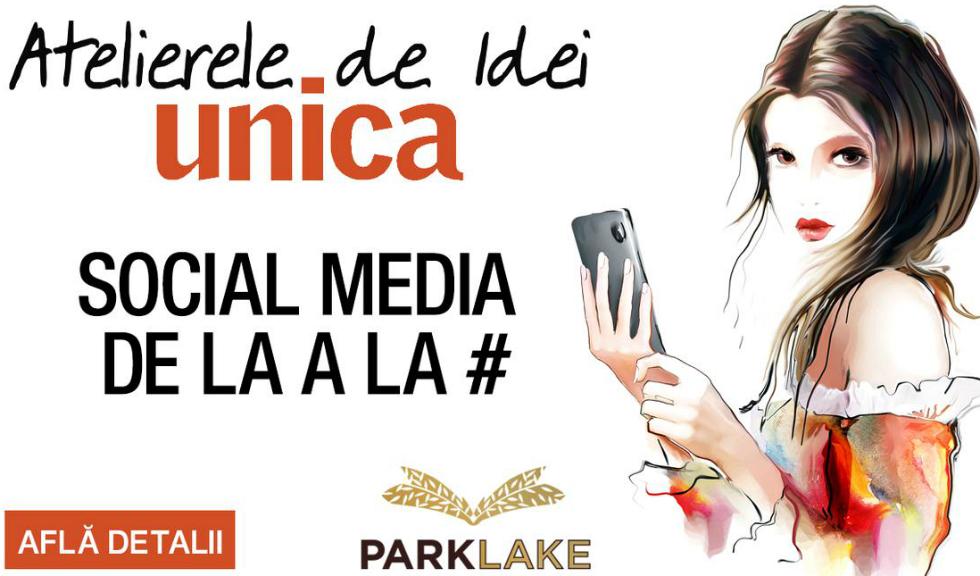 """""""Social Media de la A la #"""", o nouă ediție a Atelierelor de idei Unica"""