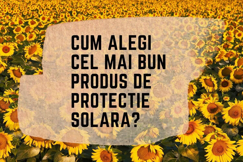 (P) Cum alegi cel mai bun produs de protecție solară ?
